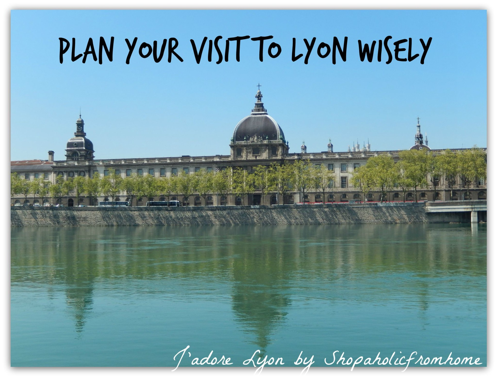Plan your Visit to Lyon wisely