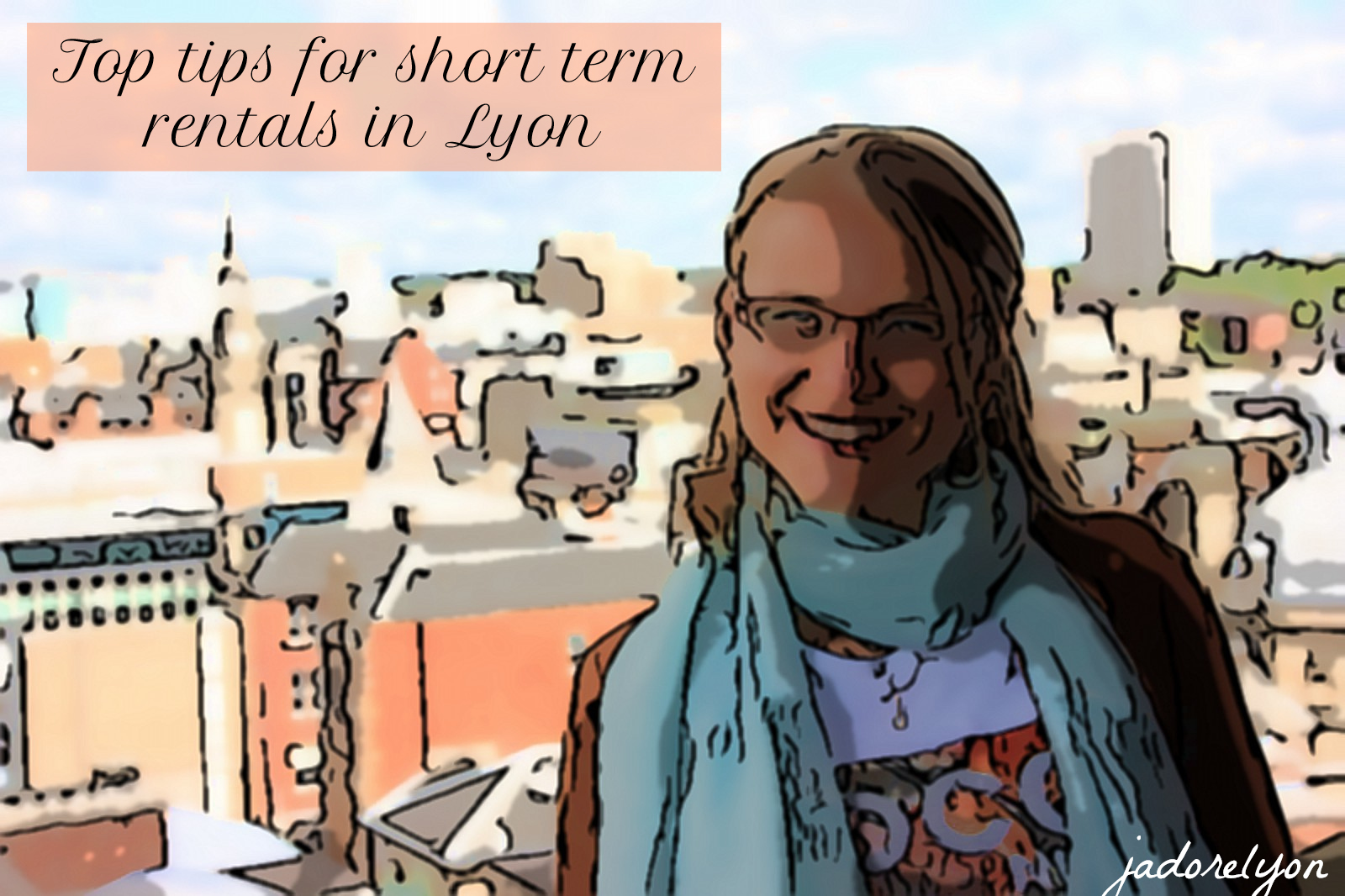 List of useful tips for short term rentals in Lyon