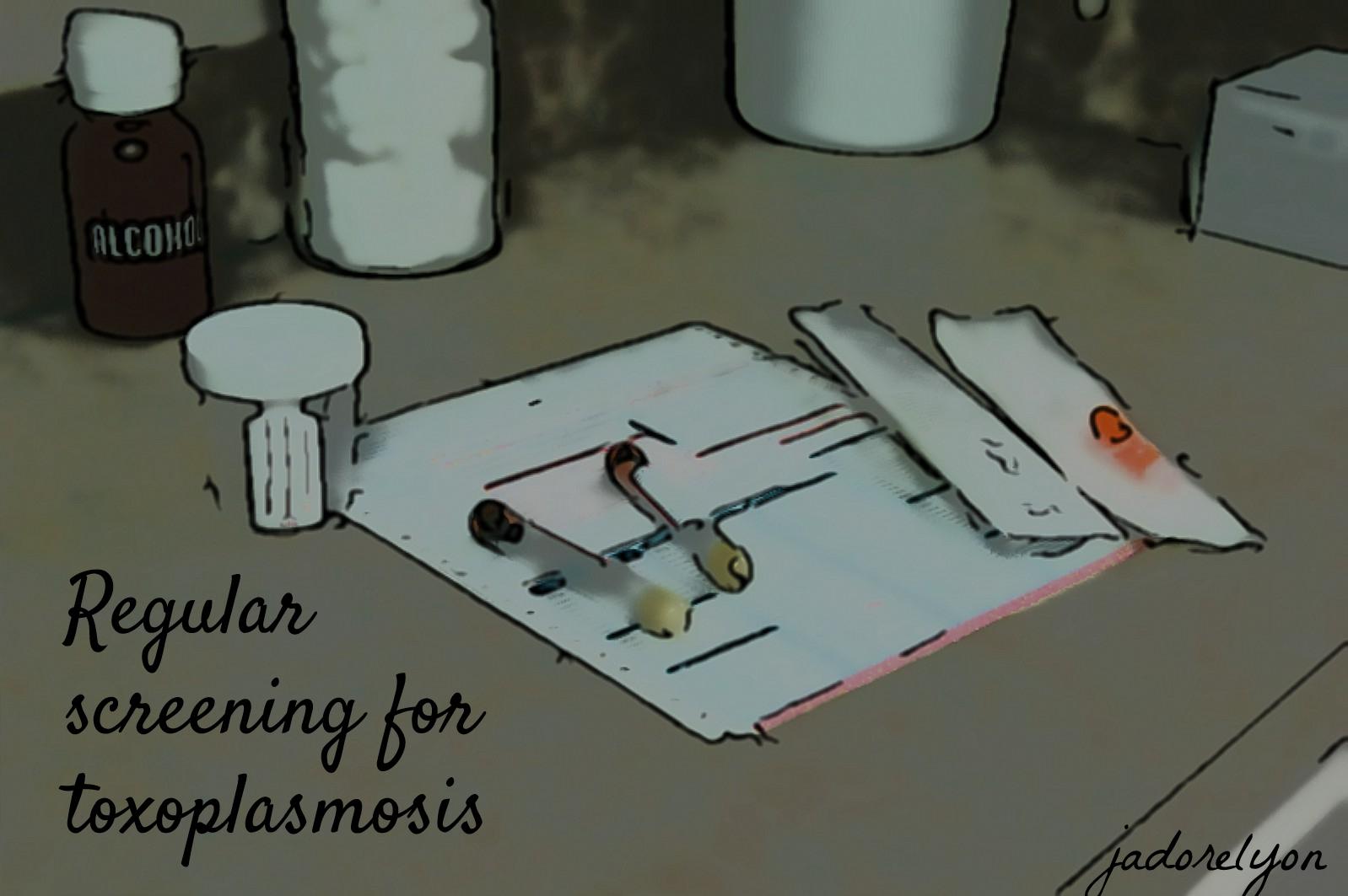 regular screening for toxoplasmosis