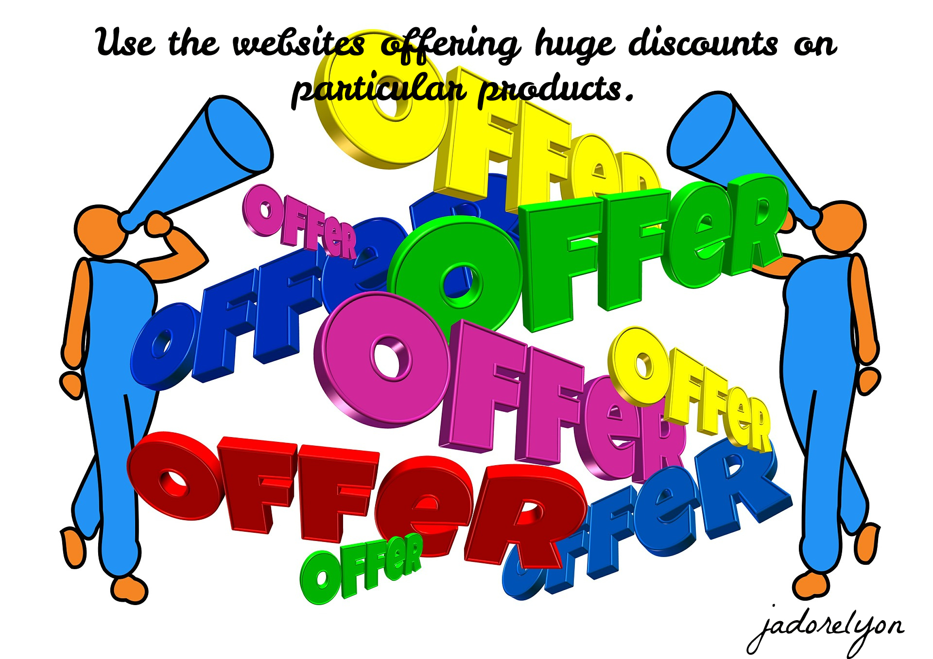 Use the websites offering huge discounts on particular products.